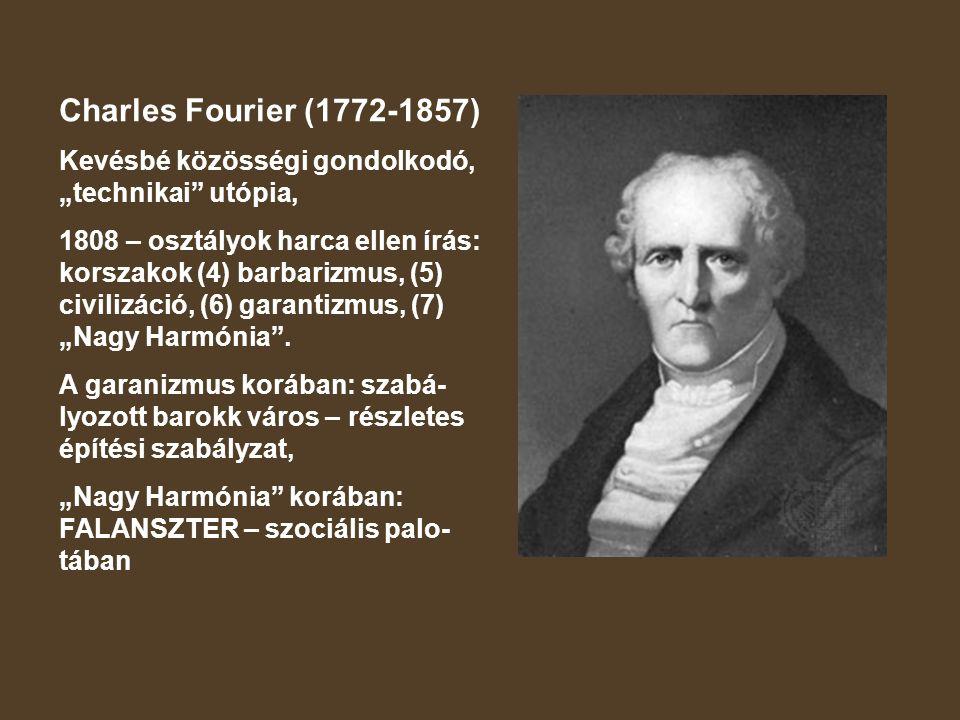"""Charles Fourier (1772-1857) Kevésbé közösségi gondolkodó, """"technikai utópia,"""