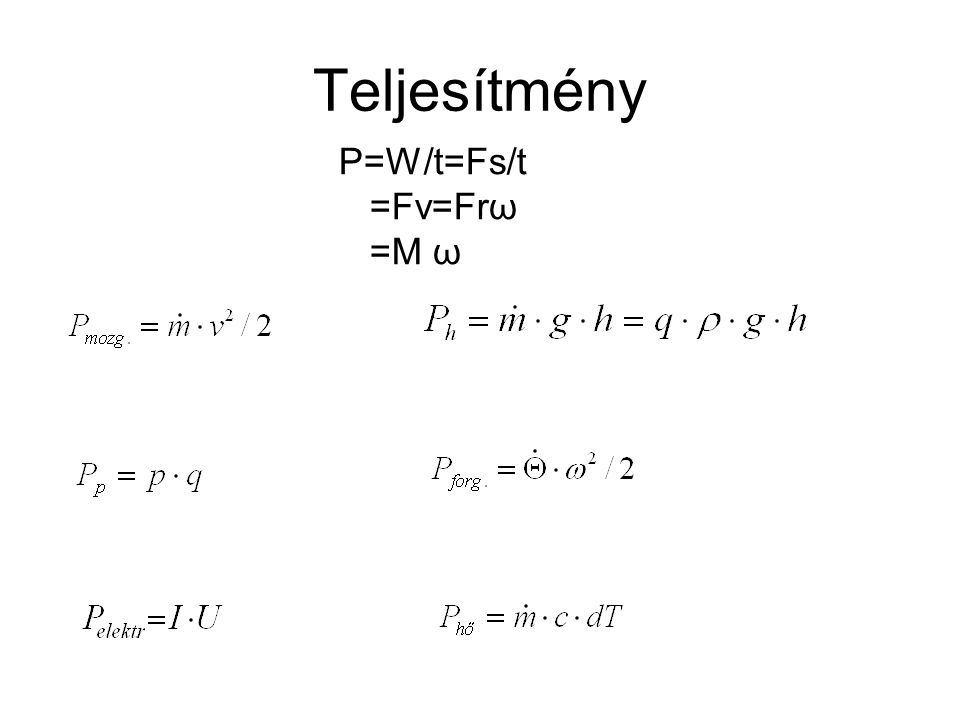 Teljesítmény P=W/t=Fs/t =Fv=Frω =M ω