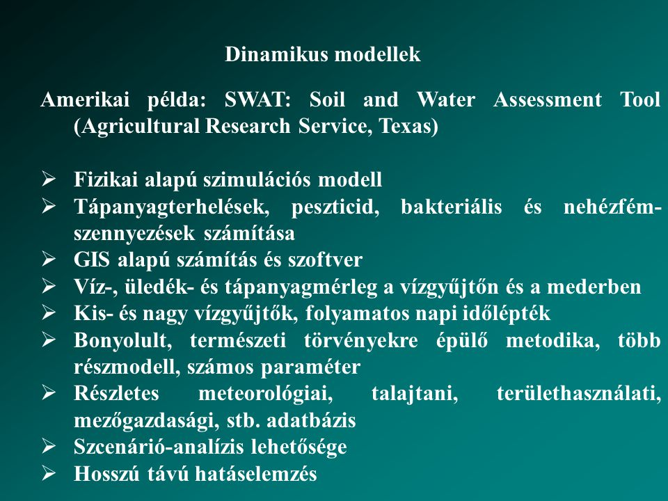 Dinamikus modellek Amerikai példa: SWAT: Soil and Water Assessment Tool (Agricultural Research Service, Texas)