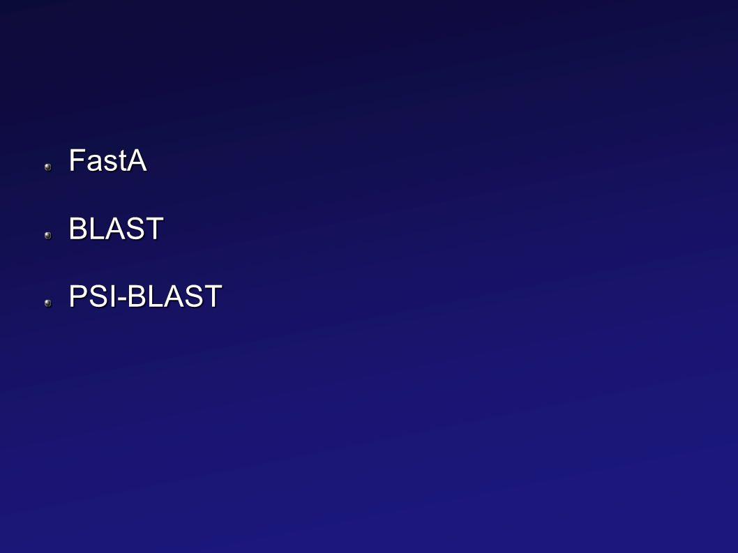 FastA BLAST PSI-BLAST