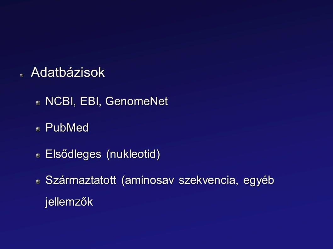 Adatbázisok NCBI, EBI, GenomeNet PubMed Elsődleges (nukleotid)