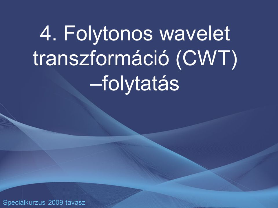 4. Folytonos wavelet transzformáció (CWT) –folytatás