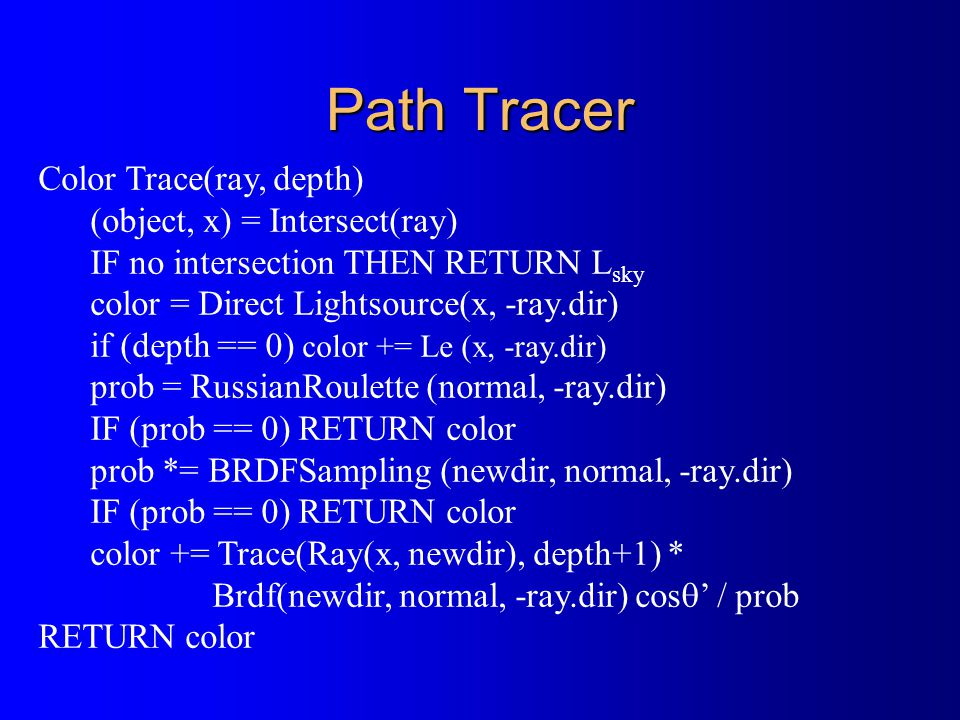 Path Tracer Color Trace(ray, depth) (object, x) = Intersect(ray)