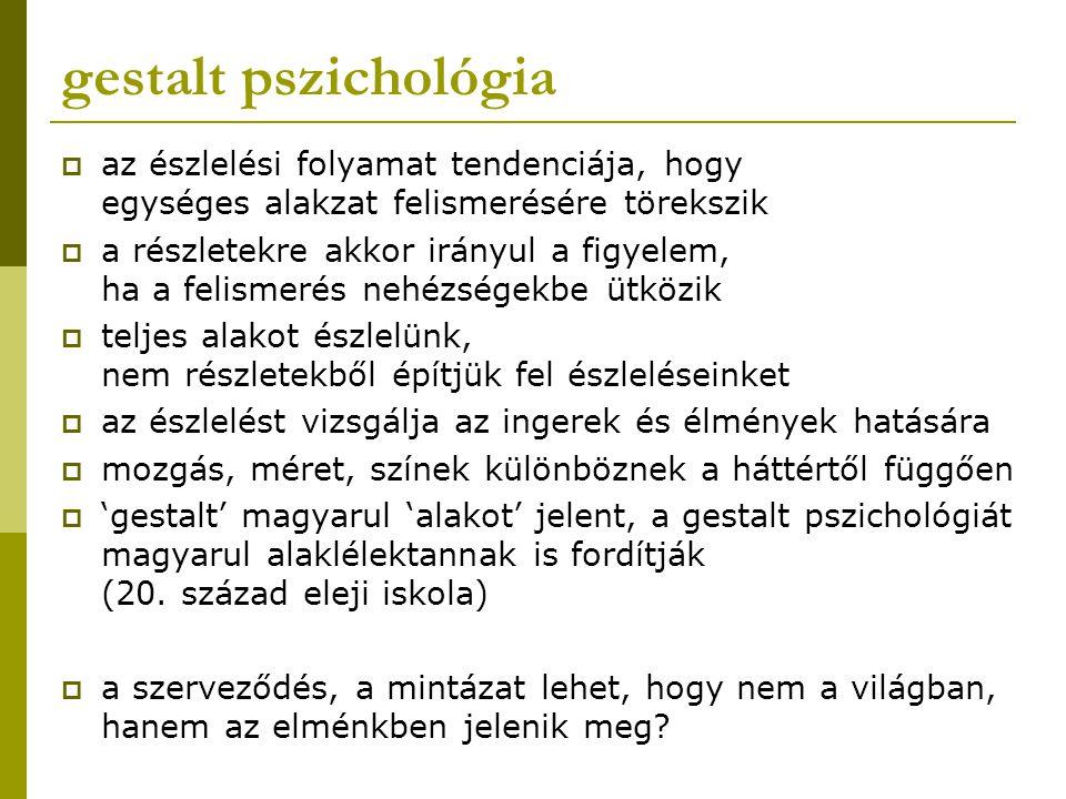 gestalt pszichológia az észlelési folyamat tendenciája, hogy egységes alakzat felismerésére törekszik.