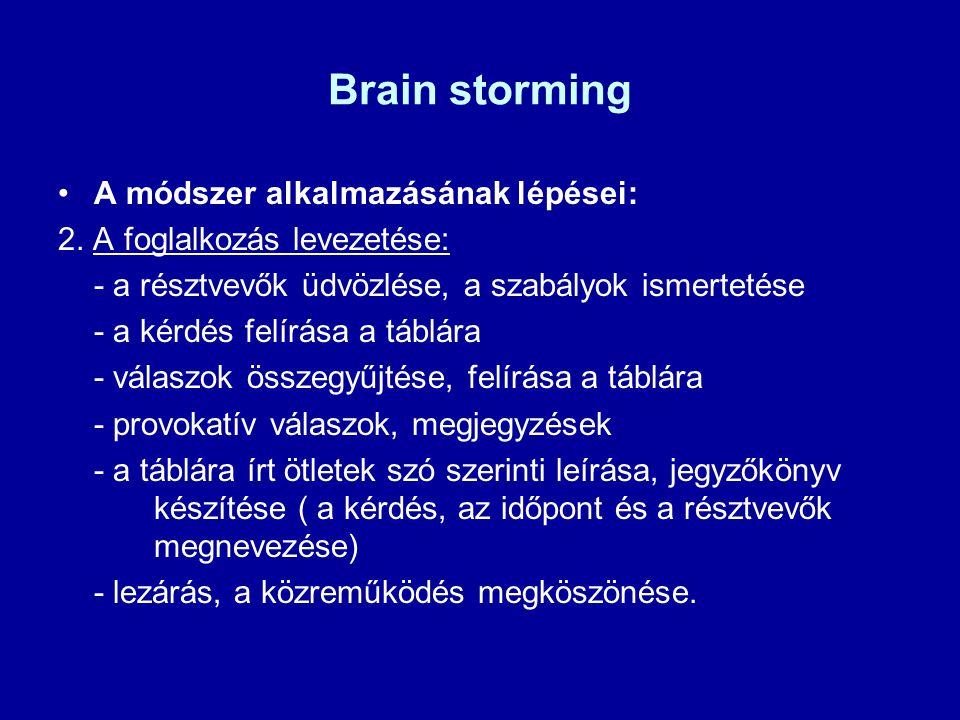 Brain storming A módszer alkalmazásának lépései: