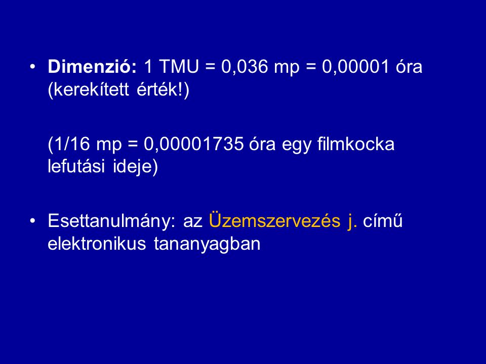 Dimenzió: 1 TMU = 0,036 mp = 0,00001 óra (kerekített érték!)