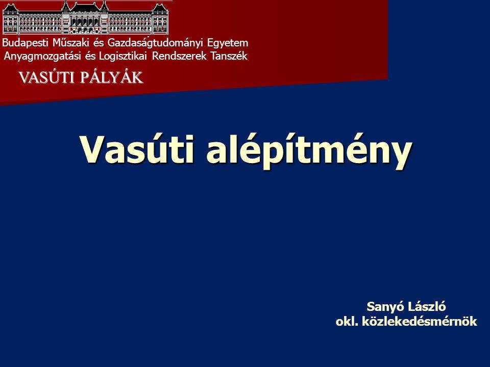 Vasúti alépítmény VASÚTI PÁLYÁK Sanyó László okl. közlekedésmérnök