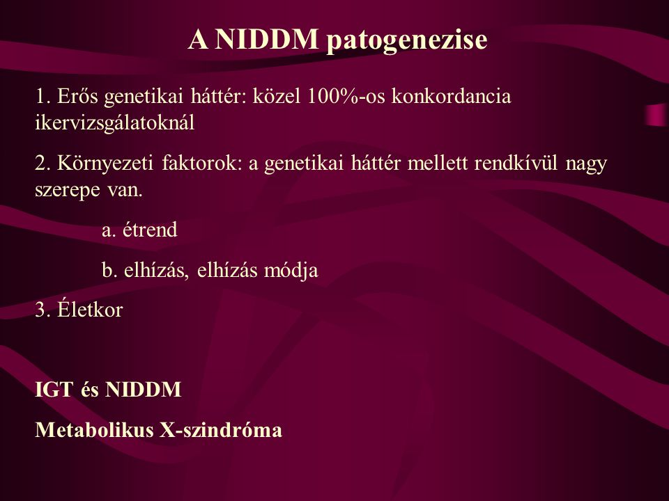 A NIDDM patogenezise 1. Erős genetikai háttér: közel 100%-os konkordancia ikervizsgálatoknál.