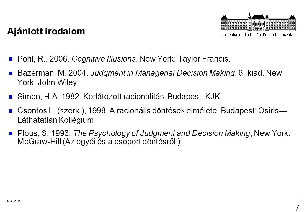 Ajánlott irodalom Pohl, R., 2006. Cognitive Illusions. New York: Taylor Francis.