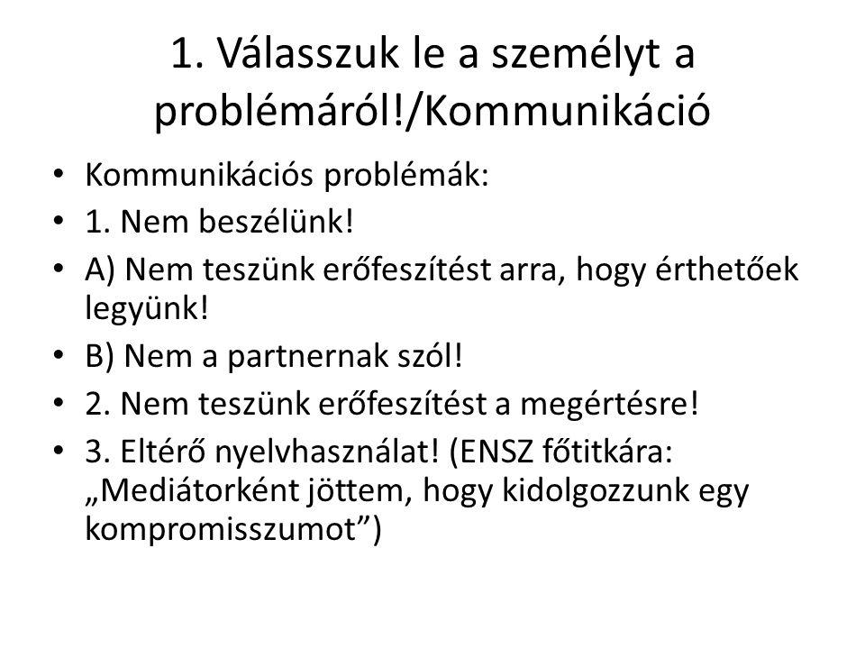 1. Válasszuk le a személyt a problémáról!/Kommunikáció