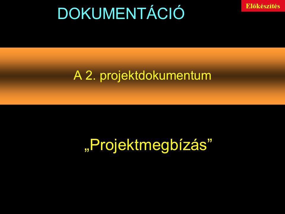 """DOKUMENTÁCIÓ Előkészítés A 2. projektdokumentum """"Projektmegbízás"""