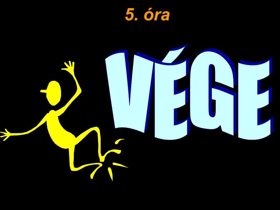 5. óra V É G E