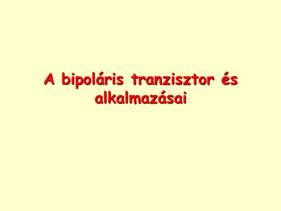 A bipoláris tranzisztor és alkalmazásai