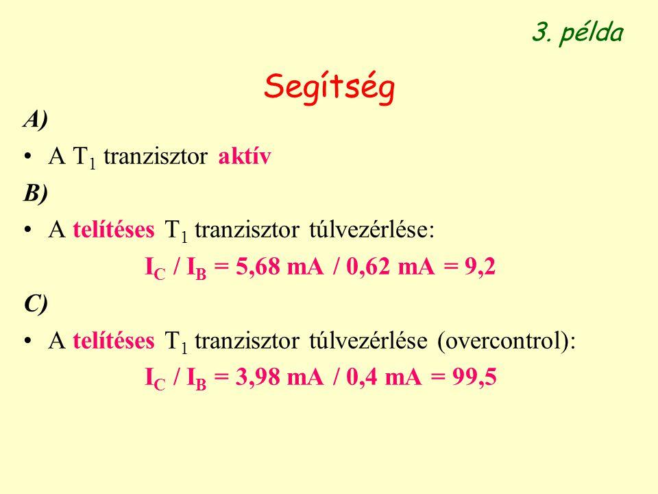 Segítség 3. példa A) A T1 tranzisztor aktív B)
