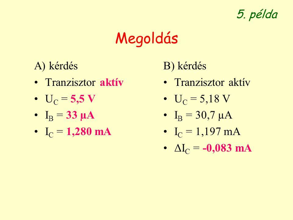 Megoldás 5. példa A) kérdés Tranzisztor aktív UC = 5,5 V IB = 33 µA