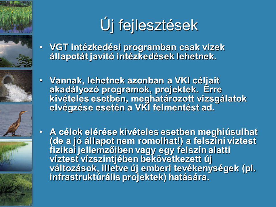 Új fejlesztések VGT intézkedési programban csak vizek állapotát javító intézkedések lehetnek.