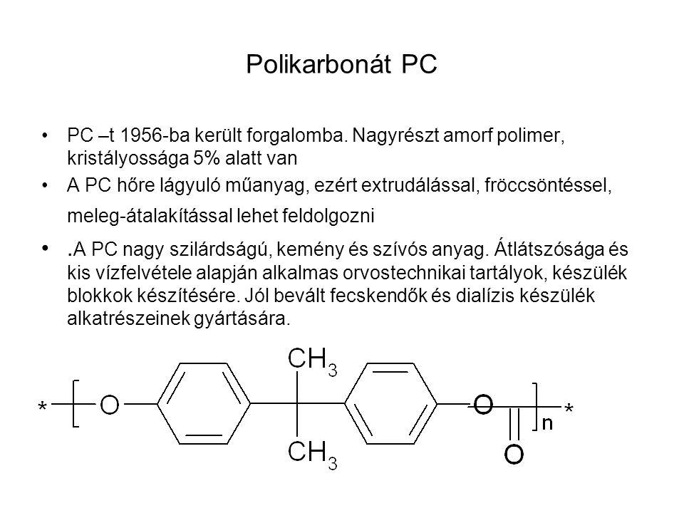 Polikarbonát PC PC –t 1956-ba került forgalomba. Nagyrészt amorf polimer, kristályossága 5% alatt van.
