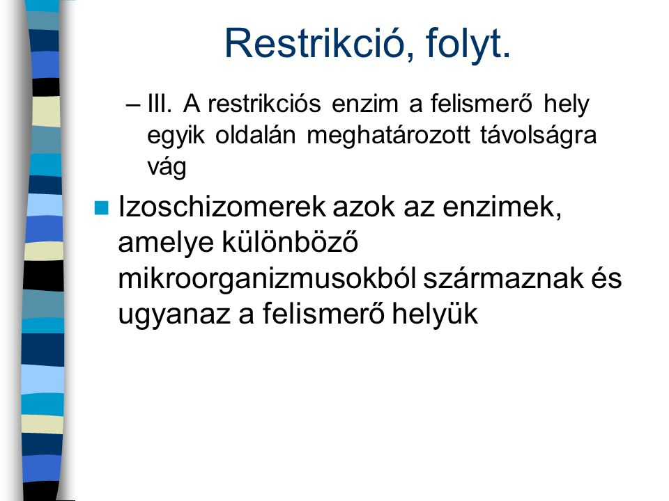 Restrikció, folyt. III. A restrikciós enzim a felismerő hely egyik oldalán meghatározott távolságra vág.