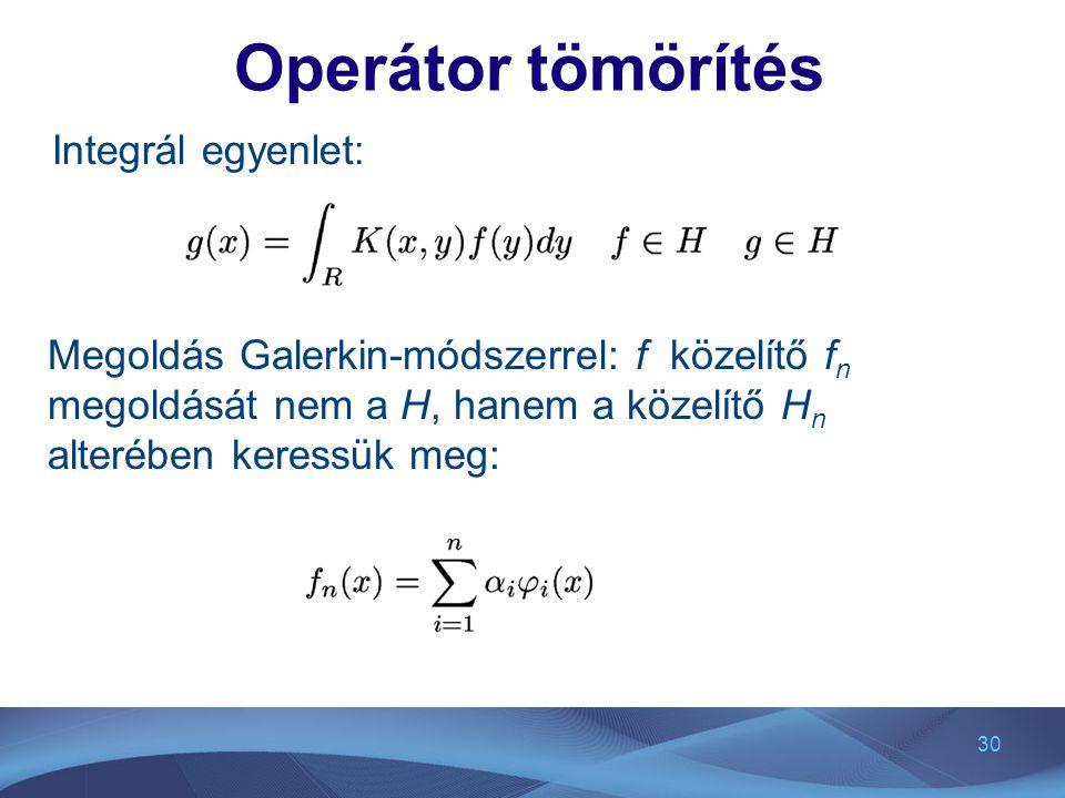 Operátor tömörítés Integrál egyenlet: