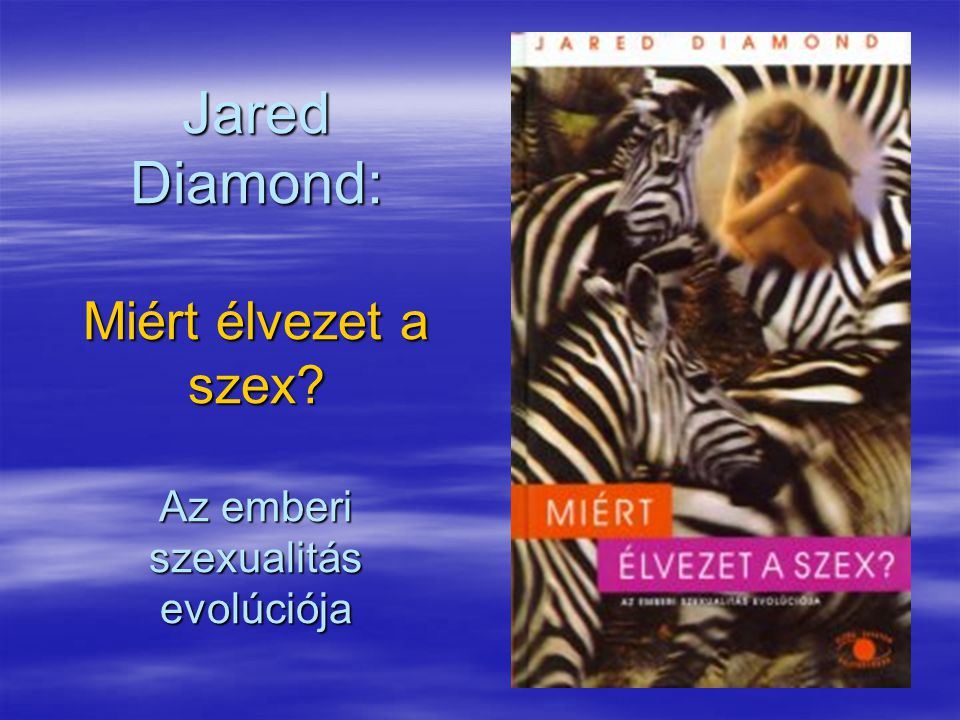 Jared Diamond: Miért élvezet a szex Az emberi szexualitás evolúciója