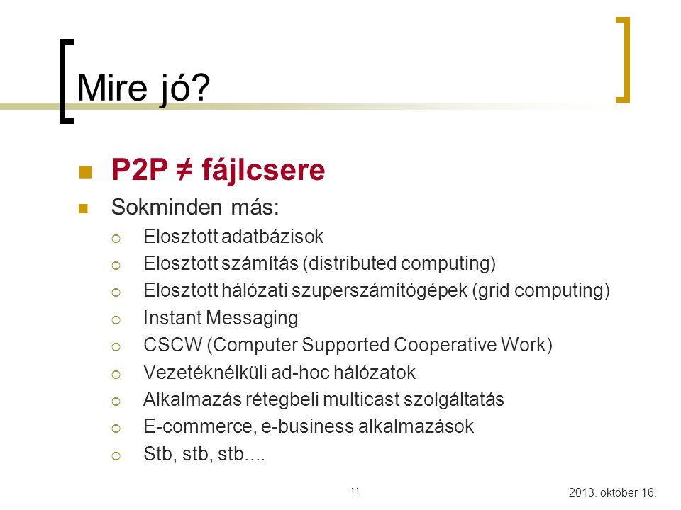Mire jó P2P ≠ fájlcsere Sokminden más: Elosztott adatbázisok
