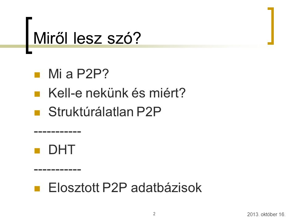 Miről lesz szó Mi a P2P Kell-e nekünk és miért Struktúrálatlan P2P