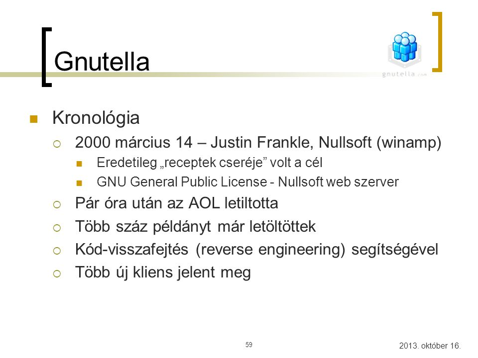 "Gnutella Kronológia. 2000 március 14 – Justin Frankle, Nullsoft (winamp) Eredetileg ""receptek cseréje volt a cél."