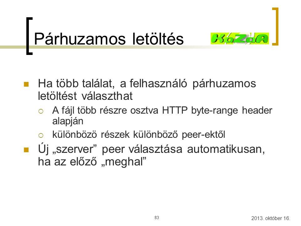 Párhuzamos letöltés Ha több találat, a felhasználó párhuzamos letöltést választhat. A fájl több részre osztva HTTP byte-range header alapján.