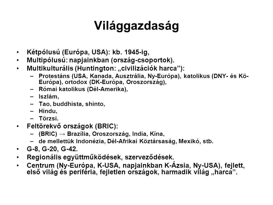 Világgazdaság Kétpólusú (Európa, USA): kb. 1945-ig,