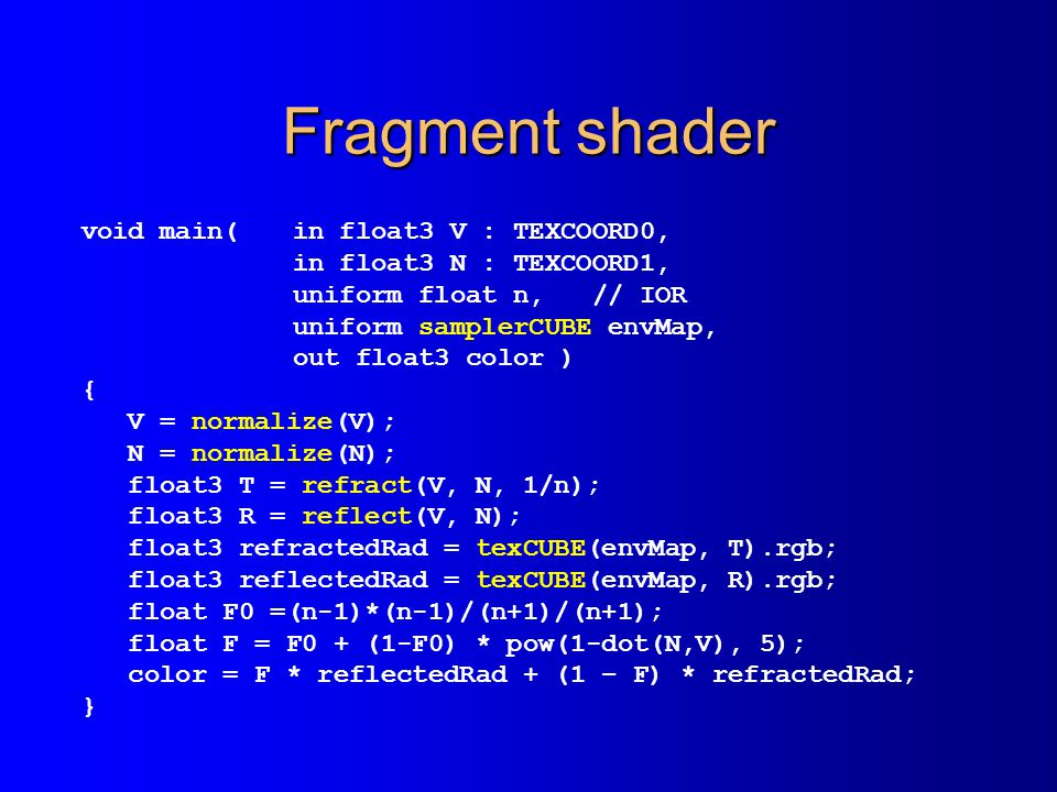 Fragment shader void main( in float3 V : TEXCOORD0,