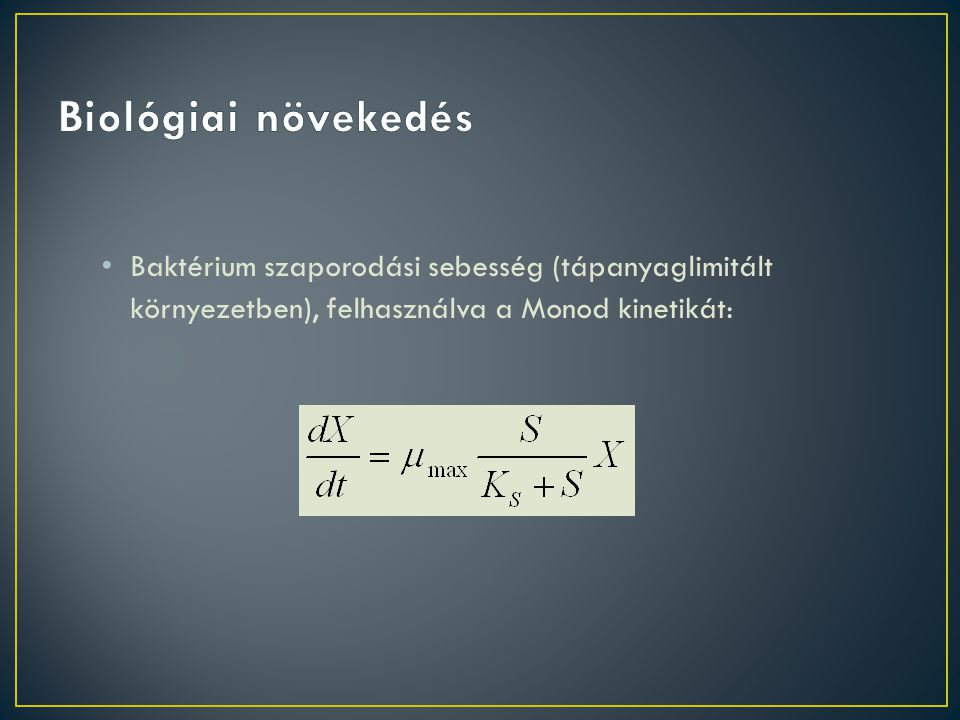 Biológiai növekedés Baktérium szaporodási sebesség (tápanyaglimitált környezetben), felhasználva a Monod kinetikát: