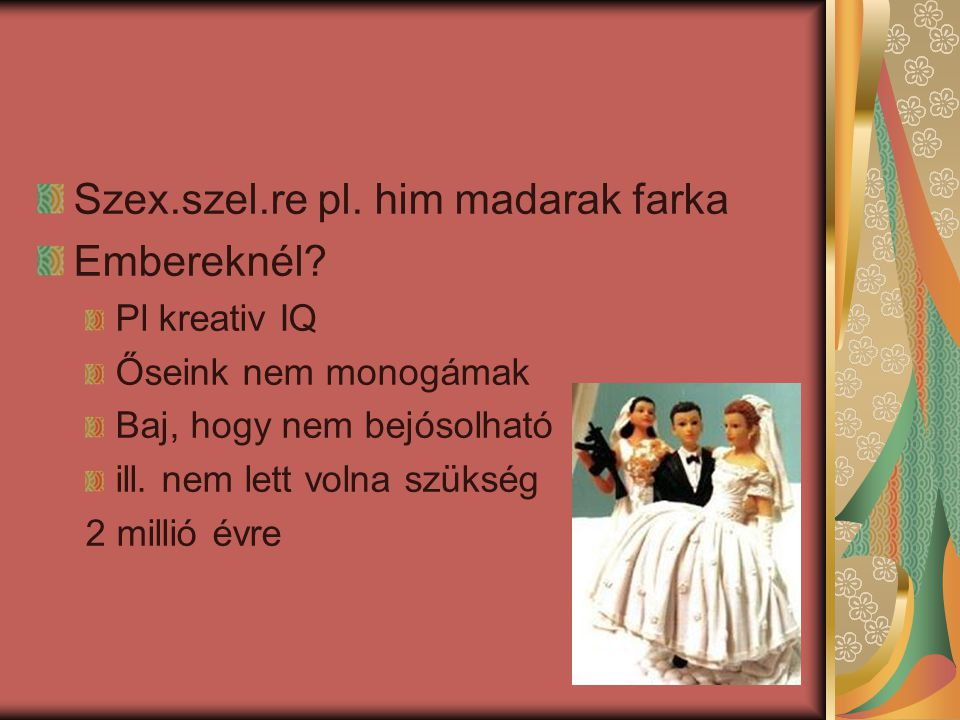 Szex.szel.re pl. him madarak farka Embereknél