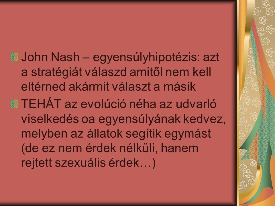 John Nash – egyensúlyhipotézis: azt a stratégiát válaszd amitől nem kell eltérned akármit választ a másik