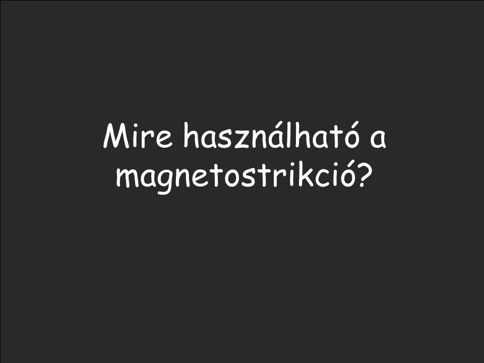 Mire használható a magnetostrikció