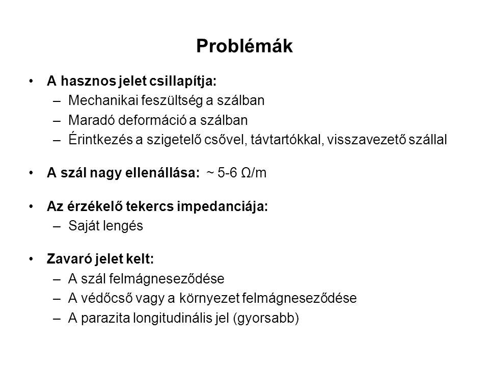 Problémák A hasznos jelet csillapítja: Mechanikai feszültség a szálban