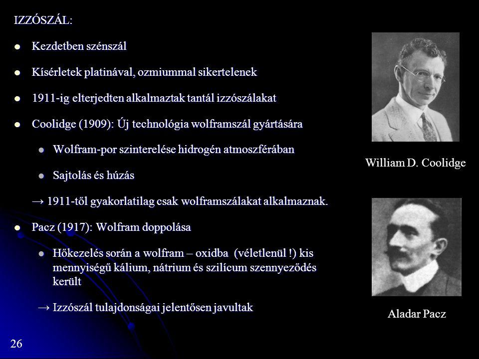 IZZÓSZÁL: Kezdetben szénszál. Kísérletek platinával, ozmiummal sikertelenek. 1911-ig elterjedten alkalmaztak tantál izzószálakat.