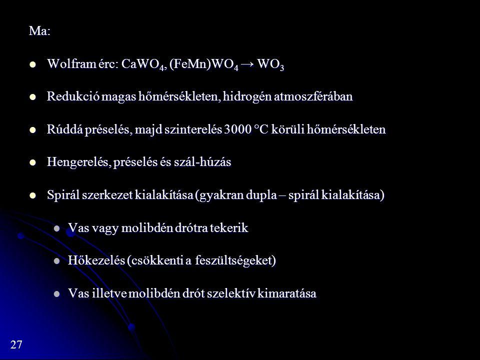 Ma: Wolfram érc: CaWO4, (FeMn)WO4 → WO3. Redukció magas hőmérsékleten, hidrogén atmoszférában.