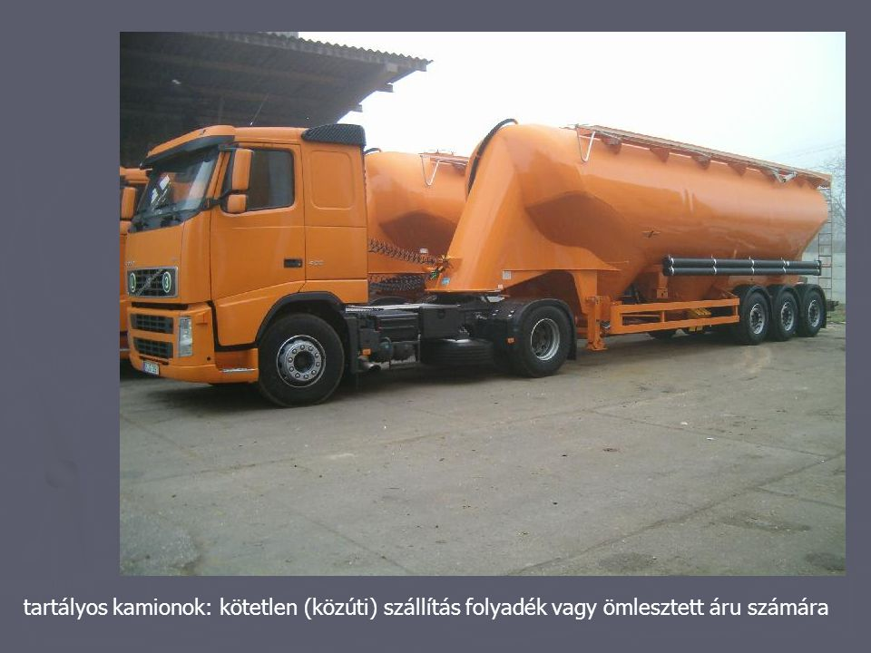 tartályos kamionok: kötetlen (közúti) szállítás folyadék vagy ömlesztett áru számára