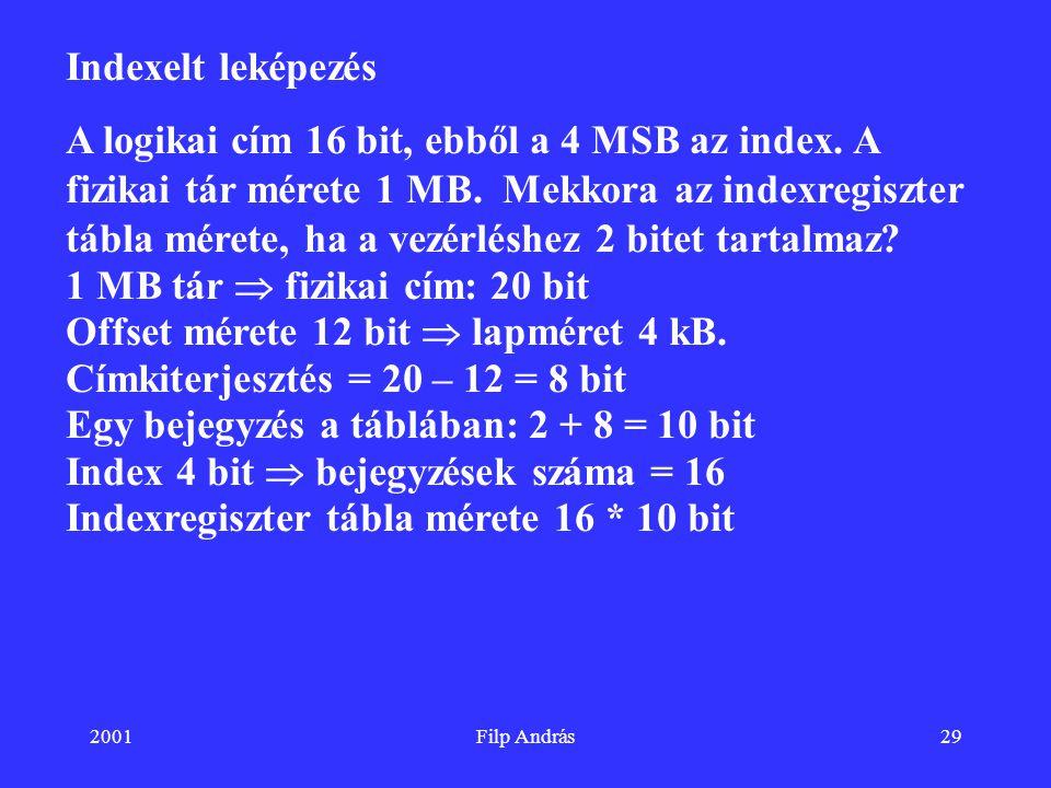 1 MB tár  fizikai cím: 20 bit Offset mérete 12 bit  lapméret 4 kB.