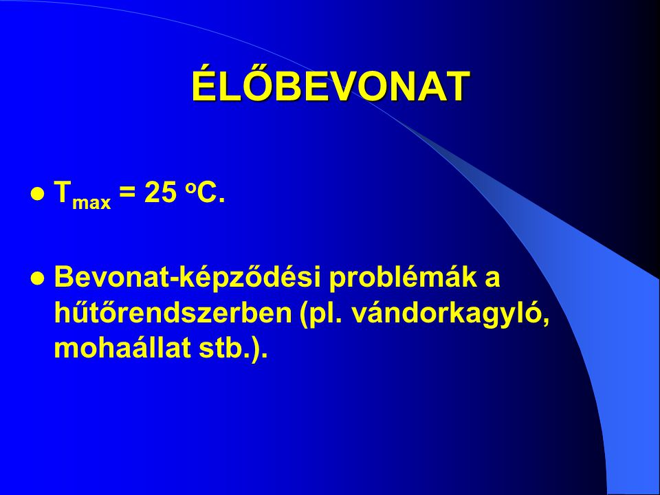 ÉLŐBEVONAT Tmax = 25 oC. Bevonat-képződési problémák a hűtőrendszerben (pl.