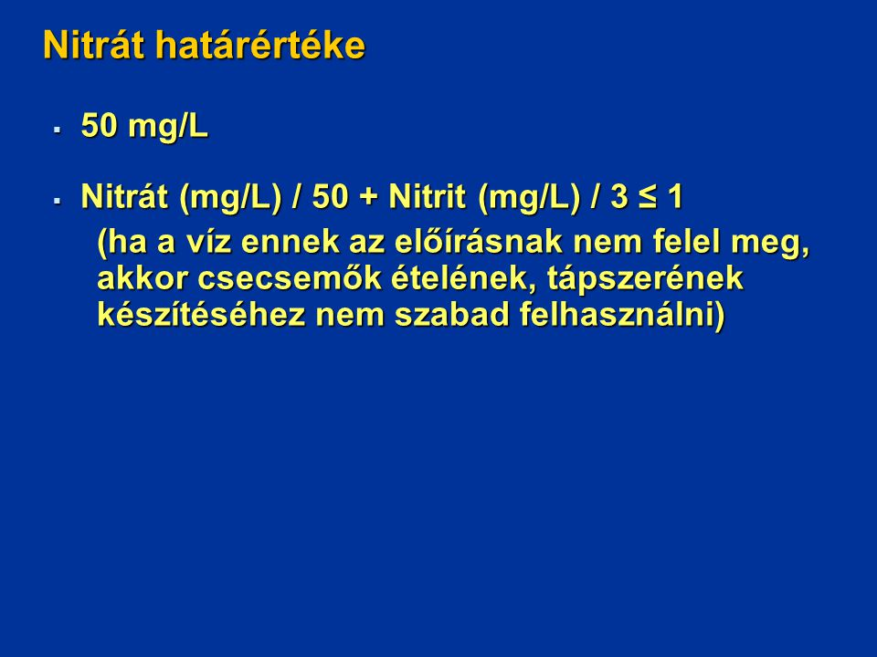 Nitrát határértéke 50 mg/L Nitrát (mg/L) / 50 + Nitrit (mg/L) / 3 ≤ 1