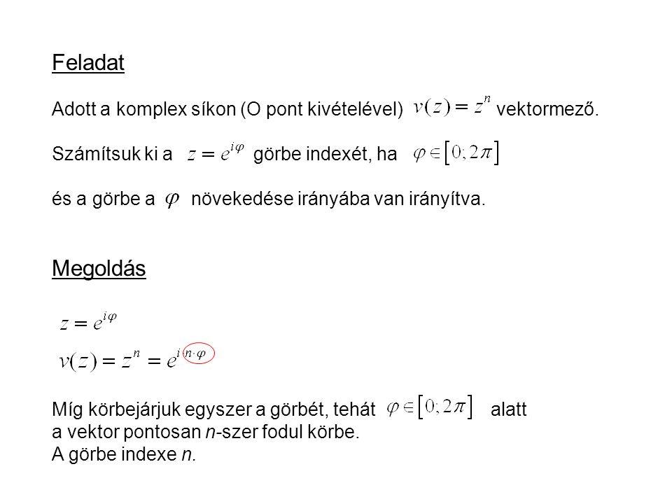 Feladat Adott a komplex síkon (O pont kivételével) vektormező. Számítsuk ki a görbe indexét, ha.