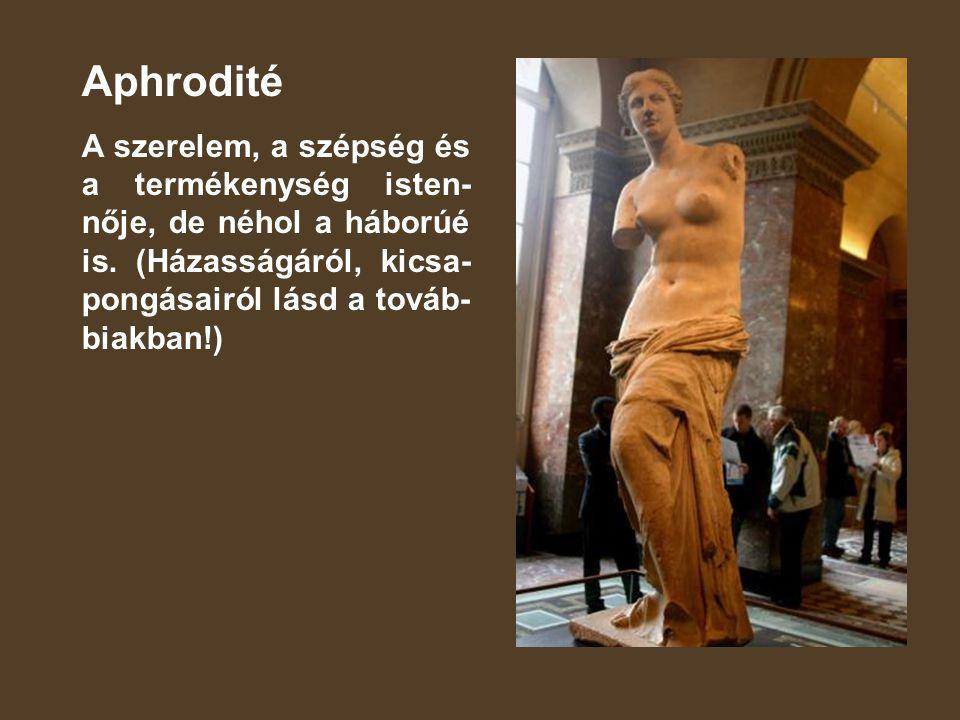 Aphrodité A szerelem, a szépség és a termékenység isten-nője, de néhol a háborúé is.