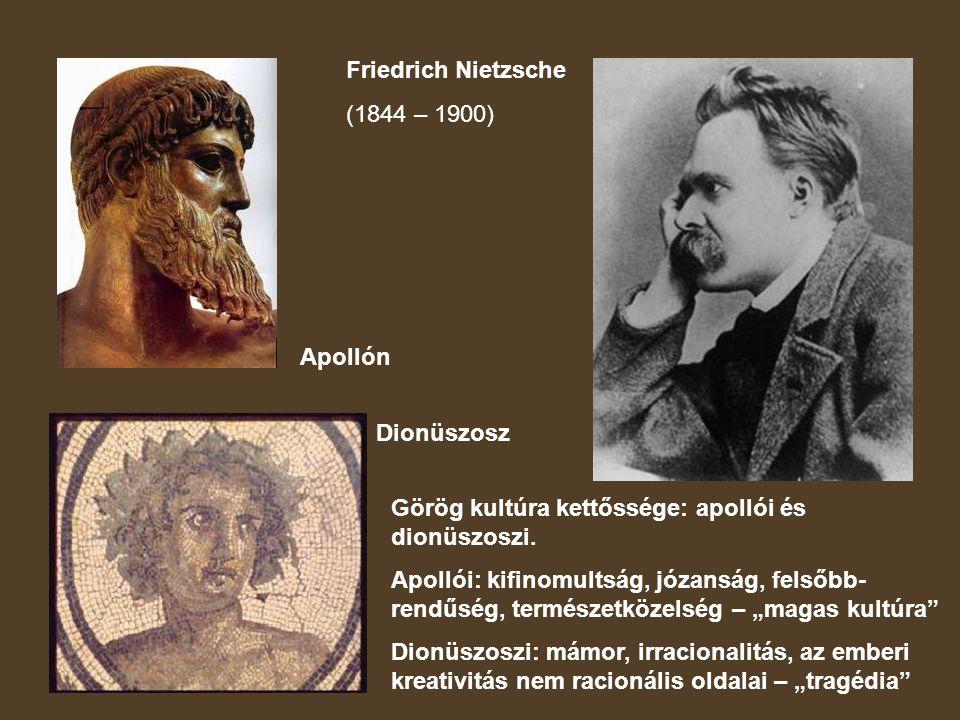 Friedrich Nietzsche (1844 – 1900) Apollón. Dionüszosz. Görög kultúra kettőssége: apollói és dionüszoszi.