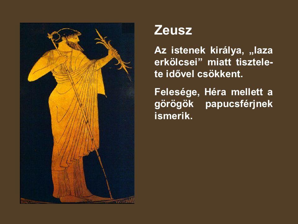 """Zeusz Az istenek királya, """"laza erkölcsei miatt tisztele-te idővel csökkent."""