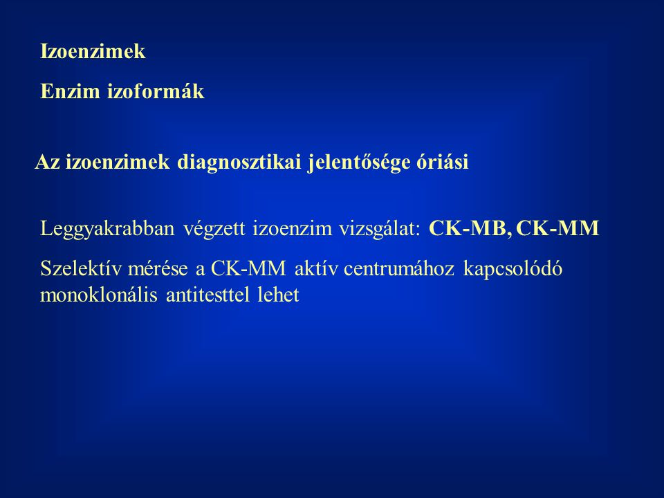 Izoenzimek Enzim izoformák. Az izoenzimek diagnosztikai jelentősége óriási. Leggyakrabban végzett izoenzim vizsgálat: CK-MB, CK-MM.