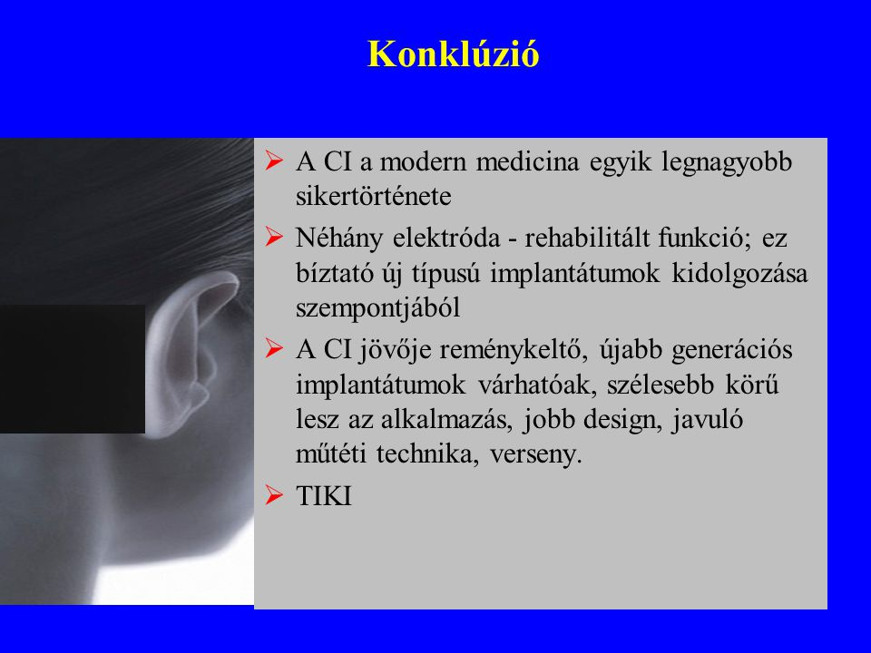 Konklúzió A CI a modern medicina egyik legnagyobb sikertörténete