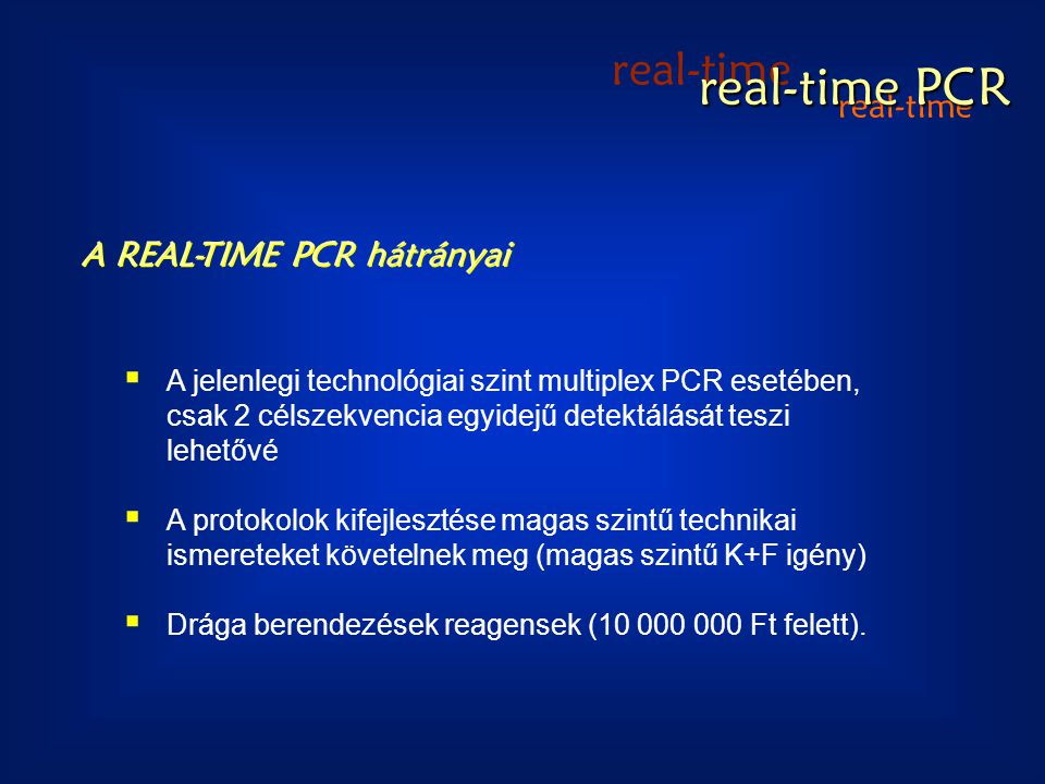 real-time PCR real-time real-time A REAL-TIME PCR hátrányai