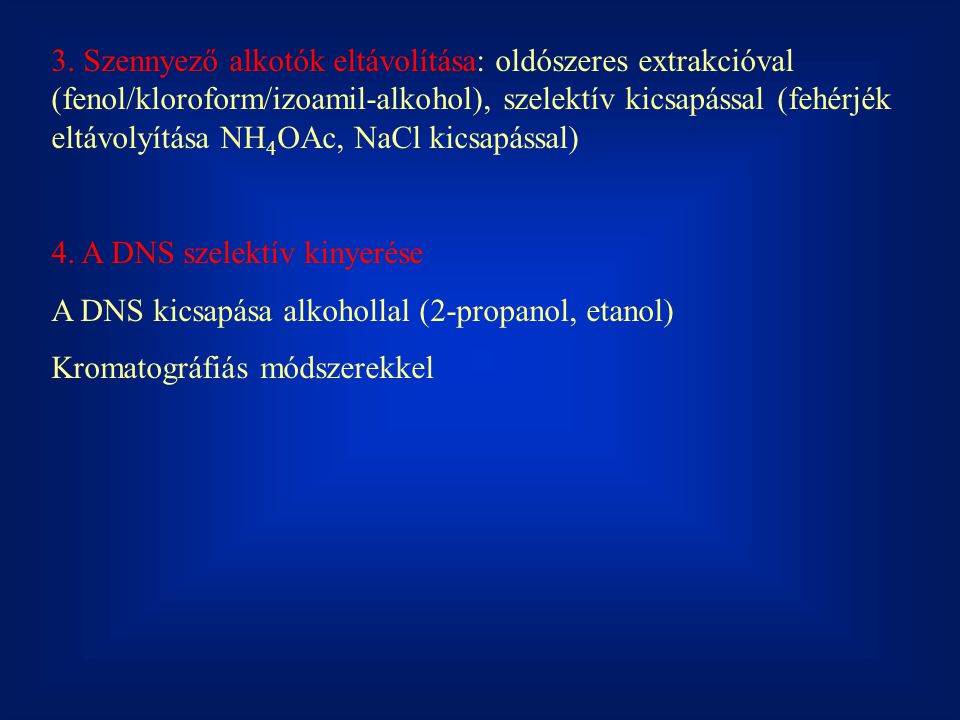 3. Szennyező alkotók eltávolítása: oldószeres extrakcióval (fenol/kloroform/izoamil-alkohol), szelektív kicsapással (fehérjék eltávolyítása NH4OAc, NaCl kicsapással)
