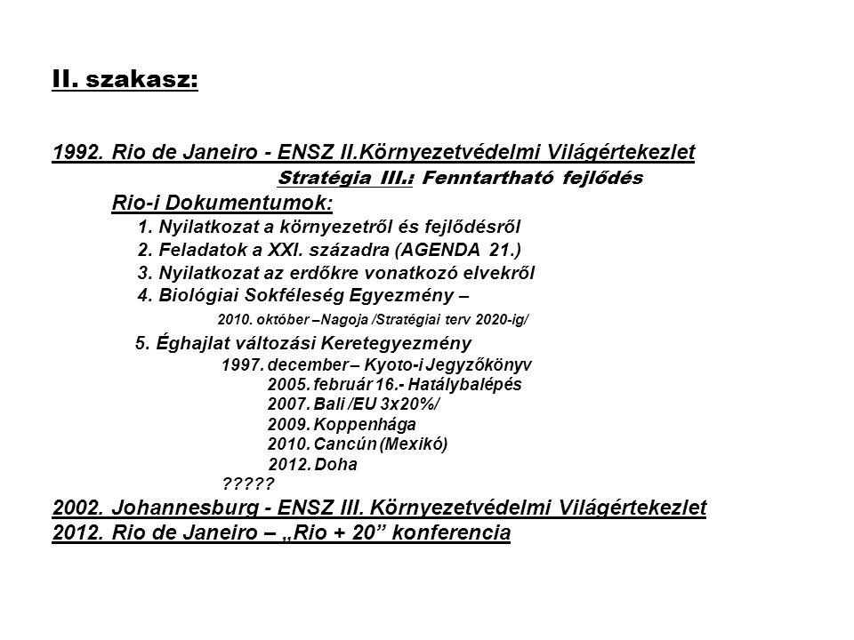 II. szakasz: 1992. Rio de Janeiro - ENSZ II.Környezetvédelmi Világértekezlet. Stratégia III.: Fenntartható fejlődés.